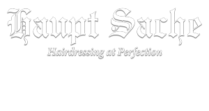Haupt Sache – Hairdressing at Perfection